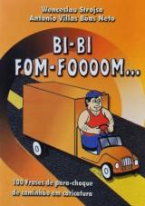 Capa do livro: Bi-Bi Fom-Foooom ... - 100 Frases de pára-choque de caminhão em caricatura, Wenceslau Strojsa; Antonio Villas Bôas Neto