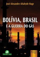 Capa do livro: Bolívia, Brasil e a Guerra do Gás, José Alexandre Altahyde Hage