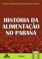 Capa do livro: História da Alimentação no Paraná, Carlos Roberto Antunes dos Santos
