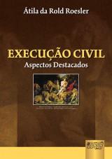 Capa do livro: Execução Civil - Aspectos Destacados, Átila da Rold Roesler