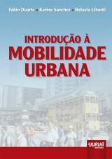 Capa do livro: Introdução à Mobilidade Urbana, Fábio Duarte - Rafaela Libardi - Karina Sánchez