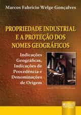 Capa do livro: Propriedade Industrial e a Proteção dos Nomes Geográficos - Indicações Geográficas, Indicações de Procedência e Denominações de Origem, Marcos Fabrício Welge Gonçalves