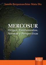 Capa do livro: Mercosur - Orígen, Fundamentos, Normas y Perspectivas, Jamile Bergamaschine Mata Diz