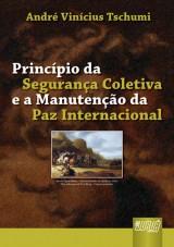 Capa do livro: Princípio da Segurança Coletiva e Manutenção da Paz Internacional, André Vinícius Tschumi