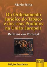 Capa do livro: Ordenamento Jurídico do Tabaco e dos Seus Produtos na União Europeia, Do, Mário Frota