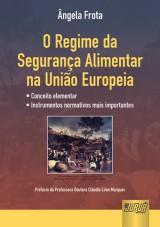 Capa do livro: Regime da Segurança Alimentar na União Europeia, O, Ângela Maria Marini Simão Portugal Frota