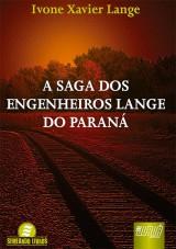 Capa do livro: Saga dos Engenheiros Lange do Paraná, A, Ivone Xavier Lange