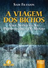 Capa do livro: Viagem dos Bichos, A - Uma Aventura na Proto-História do Mundo, Sadi Franzon