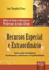Capa do livro: Recursos Especial e Extraordinário - Interposição Simultânea, José Theophilo Fleury