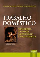 Capa do livro: Trabalho Doméstico - Comentários, Legislação, Jurisprudência e Temas Polêmicos, Ayres D'Athayde Wermelinger Barbosa