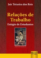Capa do livro: Relações de Trabalho - Estágio de Estudantes, Jair Teixeira dos Reis
