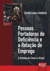 Capa do livro: Pessoas Portadoras de Defici�ncia e a Rela��o de Emprego - O Sistema de Cotas no Brasil, Cibelle Linero Goldfarb
