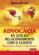 Capa do livro: Advocacia - As Leis do Relacionamento com o Cliente Pessoa F�sica, Sindical e Empresarial, Rodrigo Bertozzi
