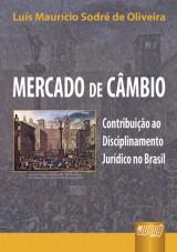 Capa do livro: Mercado de Câmbio - Contribuição ao Disciplinamento Jurídico no Brasil, Luís Maurício Sodré de Oliveira
