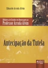 Capa do livro: Antecipa��o da Tutela - Biblioteca de Estudos em Homenagem ao Professor Arruda Alvim, Eduardo Arruda Alvim