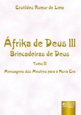 Capa do livro: �frika de Deus III - Tomo III - Brincadeiras de Deus - Mensagens dos Mestres para a Nova Era, Erotildes Rumor de Lima