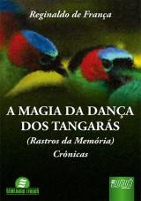 Capa do livro: Magia da Dança dos Tangarás, A - (Rastros da Memória) - Crônicas, Reginaldo França