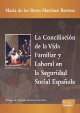 Capa do livro: La Conciliación de la Vida Familiar y Laboral en la Seguridad Social Española, María de los Reyes Martínez Barroso