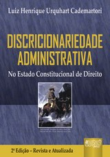 Capa do livro: Discricionariedade Administrativa - No Estado Constitucional de Direito, 2� Edi��o - Revista e Atualizada, Luiz Henrique Urquhart Cademartori