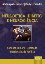 Capa do livro: Neuroética, Direito e Neurociência - Conduta Humana, Liberdade e Racionalidade Jurídica, Atahualpa Fernandez e Marly Fernandez