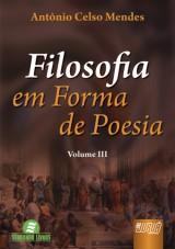 Capa do livro: Filosofia em Forma de Poesia - Volume III, Antônio Celso Mendes