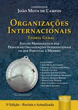 Capa do livro: Organizações Internacionais - Teoria Geral - Estudo Monográfico das Principais Organizações Internacionais de que Portugal é Membro,