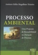 Capa do livro: Processo Ambiental - Uma Proposta de Razoabilidade na Duração do Processo, Antônio Edílio Magalhães Teixeira