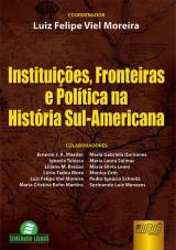 Capa do livro: Instituições, Fronteiras e Política na História Sul-Americana, Coordenador: Luiz Felipe Viel Moreira