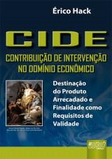 Capa do livro: CIDE - Contribuição de Intervenção no Domínio Econômico, Érico Hack