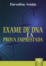 Capa do livro: Exame de DNA e a Prova Emprestada, Durvalina Ara�jo