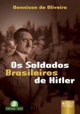 Capa do livro: Os Soldados Brasileiros de Hitler, Dennison de Oliveira