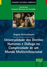 Capa do livro: Universalidade dos Direitos Humanos e Diálogo na Complexidade de um Mundo Multicivilizacional, Ângela Kretschmann - Organizador: Evandro Menezes de Carvalho