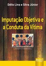 Capa do livro: Imputação Objetiva e a Conduta da Vítima, Délio Lins e Silva Júnior