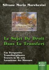 Capa do livro: Le Sujet de Droit Dans Le Transfert, Silvane Maria Marchesini