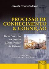 Capa do livro: Processo de Conhecimento & Cognição - Uma Inserção no Estado Democrático de Direito, Dhenis Cruz Madeira