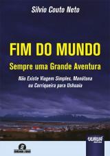 Capa do livro: Fim do Mundo - Sempre uma Grande Aventura - Não Existe Viagem Simples, Monótona ou Corriqueira para Ushuaia, Silvio Couto Neto