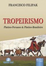 Capa do livro: Tropeirismo - Platino-Peruano & Platino-Brasileiro, Francisco Filipak