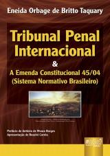 Capa do livro: Tribunal Penal Internacional & a EC 45/04 (Sistema Normativo Brasileiro), Eneida Orbage de Britto Taquary