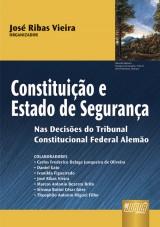 Capa do livro: Constituição e Estado de Segurança - Nas Decisões do Tribunal Constitucional Federal Alemão, Organizador: José Ribas Vieira