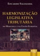 Capa do livro: Harmoniza��o Legislativa Tribut�ria - No Mercosul e na Uni�o Europ�ia, Eduardo Saldanha
