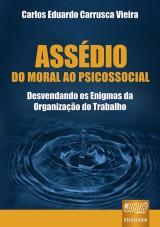 Capa do livro: Assédio - Do Moral ao Psicossocial - Desvendando os Enigmas da Organização do Trabalho, Carlos Eduardo Carrusca Vieira