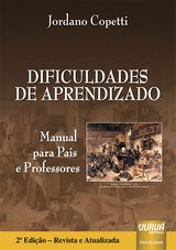 Capa do livro: Dificuldades de Aprendizado - Manual para Pais e Professores, 2� Edi��o � Revista e Atualizada, Jordano Copetti
