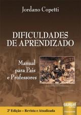 Capa do livro: Dificuldades de Aprendizado - Manual para Pais e Professores - 2ª Edição – Revista e Atualizada, Jordano Copetti