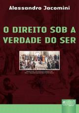Capa do livro: Direito Sob a Verdade do Ser, O, Alessandro Jacomini