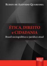 Capa do livro: Ética, Direito e Cidadania - Brasil Sociopolítico e Jurídico Atual, Ruben de Azevedo Quaresma