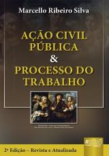 Capa do livro: Ação Civil Pública & Processo do Trabalho, Marcello Ribeiro Silva