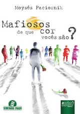 Capa do livro: Mafiosos - De que cor voc�s s�o?, Moys�s Paciornik