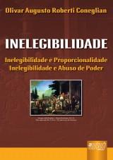 Capa do livro: Inelegibilidade - Inelegibilidade e Proporcionalidade - Inelegibilidade e Abuso de Poder, Olivar Augusto Roberti Coneglian