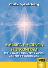 Capa do livro: M�sica e a Ci�ncia se encontram, A - Um Estudo Integrado entre a M�sica, a Ci�ncia e a Musicoterapia, Reimpress�o 2010, Clotilde Esp�nola Leinig