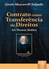 Capa do livro: Contrato Como Transferência de Direitos em Thomas Hobbes, Gisele Mascarelli Salgado
